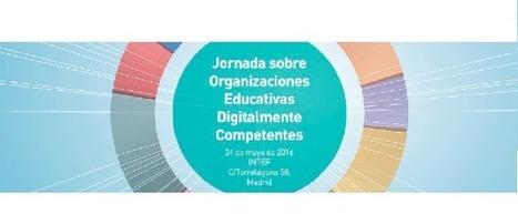 Jornada sobre Organizaciones Educativas Digitalmente Competentes. | E-Learning, Formación, Aprendizaje y Gestión del Conocimiento con TIC en pequeñas dosis. | Scoop.it