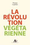 """Livre  : """"La révolution Végétarienne"""" de Thomas Lepeltier   Economie Responsable et Consommation Collaborative   Scoop.it"""