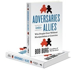 Adversaries Into Allies - Bob Burg | Communication & Leadership | Scoop.it