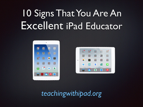 10 Signs that You are an Excellent iPad Educator - teachingwithipad.org | iPads in Education | Scoop.it
