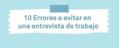 Errores a no cometer en una entrevista de trabajo (#infografia) | Jose Luis Del Campo Villares | Educacion, ecologia y TIC | Scoop.it