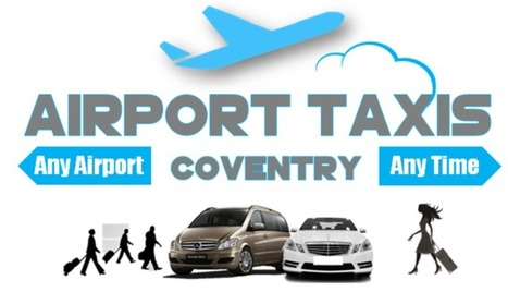 Airport taxis and minicab services in Coventry: Why more individuals prefer to airport taxi services in current | serviceforbusiness | Scoop.it