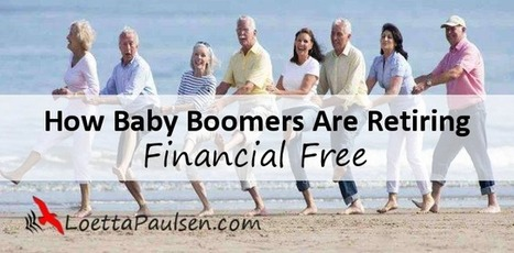 How Baby Boomers Are Retiring Financial Free • Loetta Paulsen | Boomers ReBoot | Scoop.it