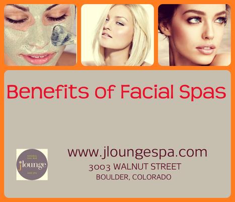 Core Benefits of Getting Facial Spas on Regular Intervals | Jloungespa Boulder Massage | Scoop.it