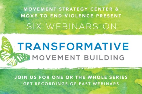 Fall 2016 Webinar Series: Transformative Movement Building - Move to End Violence | networks and network weaving | Scoop.it