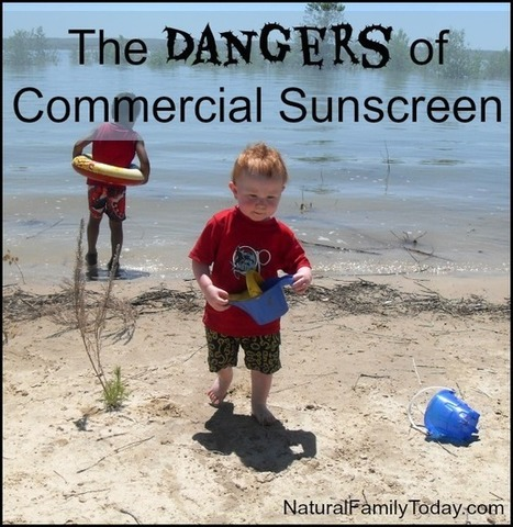 The Dangers of Commercial Sunscreen | Natural Family Today | Let the EARTH provide! | Scoop.it