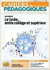 N°493 - Le lycée, entre collège et supérieur - Les Cahiers pédagogiques   EPLE   Scoop.it