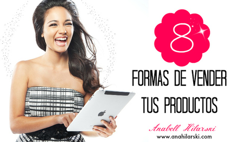 8 Formas de Vender tus Productos - @AnabellHilarski | Mente Emprendedora | Scoop.it