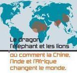 Le dragon, l'éléphant et les lions où comment la Chine, l'Inde et l'Afrique changent le monde - Université Angers | DIVERSITE, INTERCULTURALITE, MIGRATIONS & FORMATION | Scoop.it