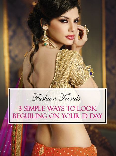 3 Simple Ways to Look Beguiling on Your D-day | Fashion Trends | Deals, Offers & Updates | Scoop.it