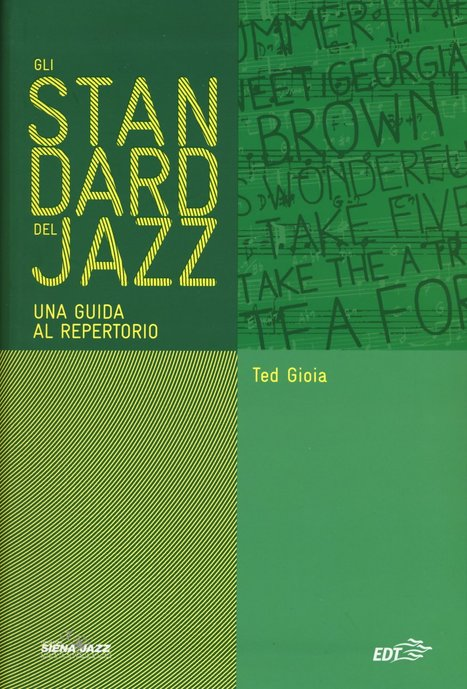 Standard Jazz di Ted Gioia | Jazz in Italia - Fabrizio Pucci | Scoop.it