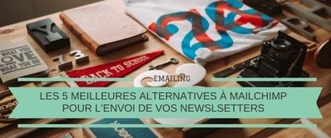 Les 5 meilleures alternatives à MailChimp pour l'envoi de vos Newsletters | Communication Web | Scoop.it