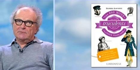 Daniel Lacotte décortique les mots les plus truculents de la langue ... - Francetv info | Remue-méninges FLE | Scoop.it