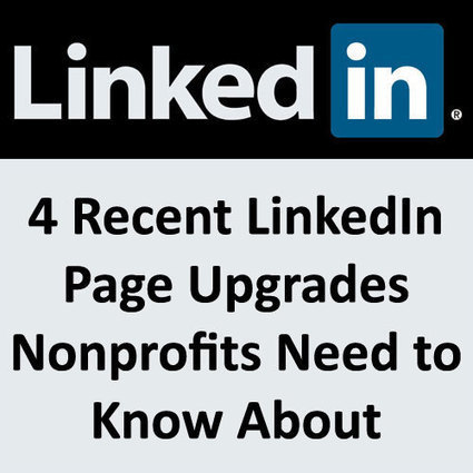 Four Recent LinkedIn Page Upgrades Nonprofits Need to Know About | SM4NPLinkedIn | Scoop.it