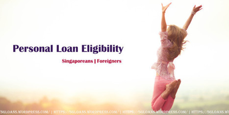 Personal Loan Eligibility for Singaporeans & Foreigners | Singapore Finance | Scoop.it
