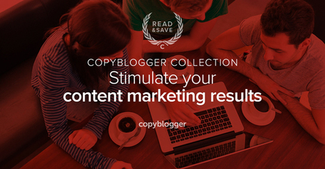 3 Sources of Fuel for Sophisticated Content Marketers - Copyblogger | Wood Street Content Marketing Collection | Scoop.it