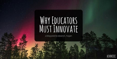 Why Educators Must Innovate #IMMOOC - Leading, Learning, Questioning | Daring Ed Tech | Scoop.it