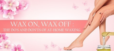Wax On, Wax Off: The Do's and Don'ts of At-Home Waxing | Indus Boutique, Fairfax | beauty | Scoop.it