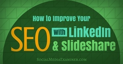 How to Improve Your SEO With LinkedIn and SlideShare | | Social Media and Marketing | Scoop.it