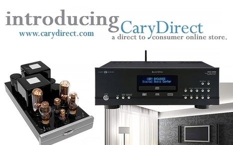 Cary Audio Takes the Direct Sales Route (Kinda Sorta) | Music Experience | Scoop.it