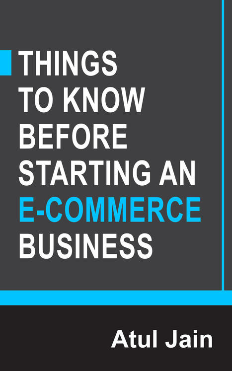 Buy Things to Know Before Starting an e-Commerce Business eBook by Atul Jain, Download Things to Know Before Starting an e-Commerce Business eBooks Online - Infibeam.com | Best Deals On Books | Scoop.it
