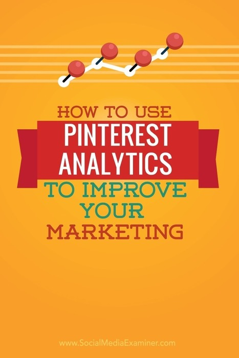 How to Use Pinterest Analytics to Improve Your Marketing : Social Media Examiner | Pinterest | Scoop.it