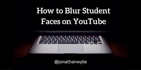 How to Blur Student Faces on YouTube Videos | Réseaux sociaux & eTwinning | Scoop.it