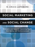 Craig Lefebvre - Social Marketing and Social Change: Strategies and Tools for improving on Health, Well-Being and the Environment | Health promotion. Social marketing | Scoop.it