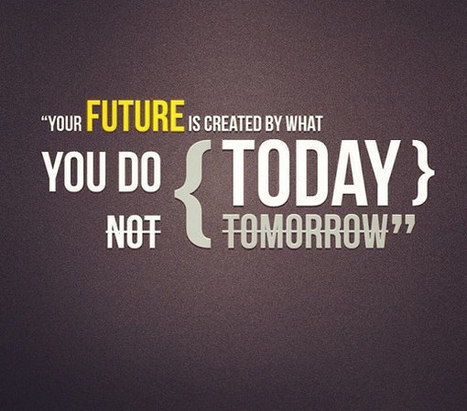 Your Future Depends on What You Do Today | The Best Quotes of All Time | Scoop.it