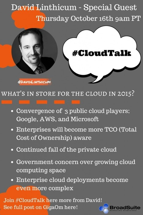 Cloud in 2015? @DavidLinthicum joins #CloudTalk 10/16   Cloud Talk not just for Techies   Scoop.it