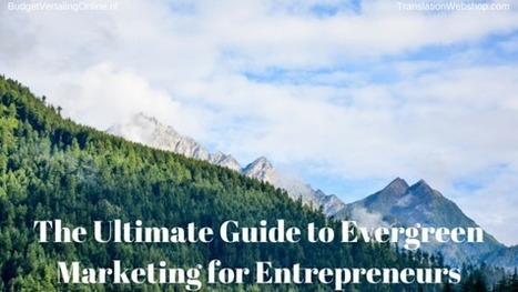 The Ultimate Guide to Evergreen Marketing for Entrepreneurs | BudgetVertalingOnline | My blogs on translations, (content) marketing, entrepreneurship, social media, branding, crowdfunding and circular economy | Scoop.it