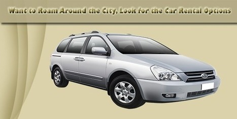 Want to Roam Around the City, Look for the Car Rental Options | Rentcar | Scoop.it