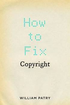 Patry's How to Fix Copyright: deftly argued, incandescent book on the evidence-free state of copyright law - Boing Boing | It's All Social | Scoop.it