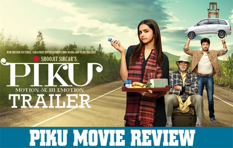 Salsa Share Piku review : It's a must-watch for the thundering trio of Amitabh , Deepika and Irrfan Khan | Entertainment | Scoop.it