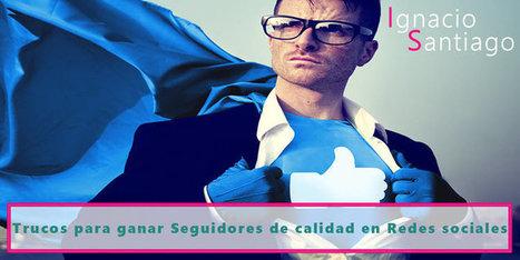 10 claves para conseguir seguidores de calidad en redes sociales | El rincón de mferna | Scoop.it