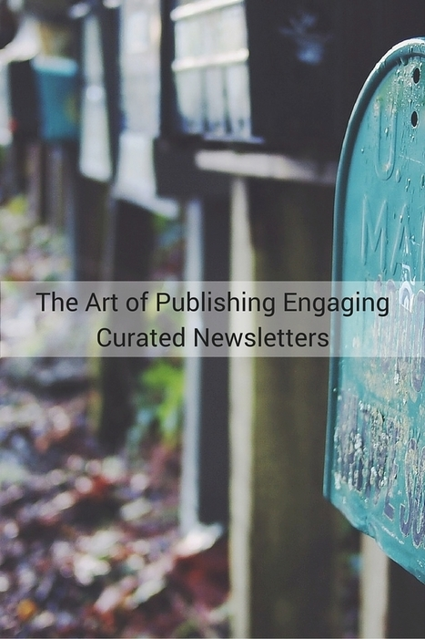 The Art of Publishing Engaging Curated Newsletters | Content Marketing Strategy | Scoop.it