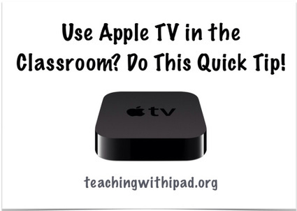 Use Apple TV in the Classroom? Please Do This Tip! | iCt, iPads en hoe word ik een ie-leraar? | Scoop.it