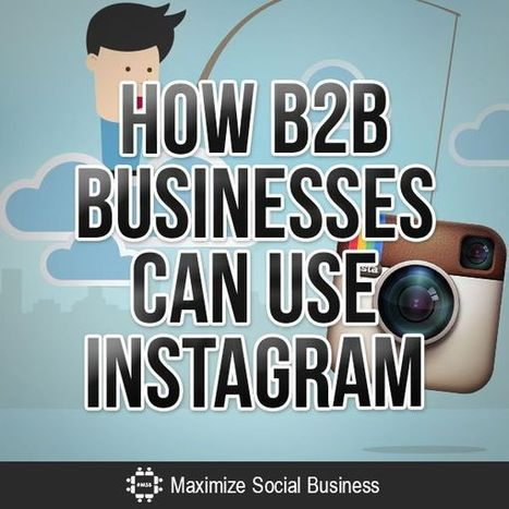 How B2B Businesses Can Use Instagram | Maximize Social Business | How to find and tell your story | Scoop.it