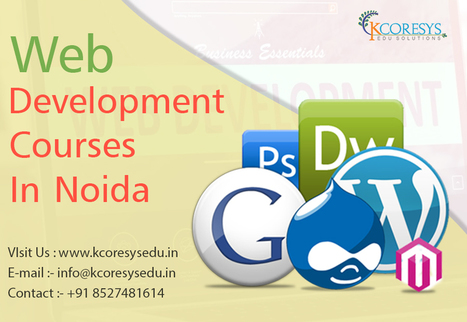 Significance of Web Designing and Web Development Courses | Kcoresys Edu | Training in Noida | Scoop.it