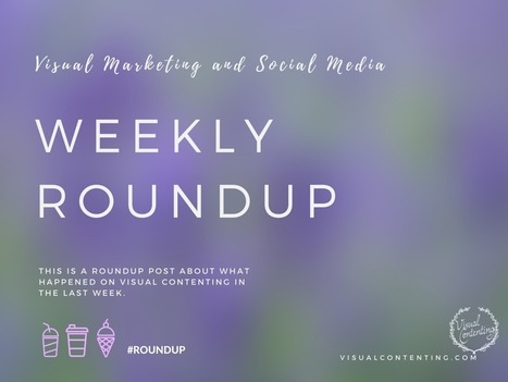 Visual Marketing and Social Media Roundup (Apr 25 - May 02 2016) - Visual Contenting | Visual Marketing & Social Media | Scoop.it