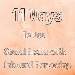11 Ways To Use Social Media with Inbound Marketing | Tech fun on the fly | Scoop.it