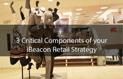 3 Critical Components of your iBeacon Retail Strategy | Mobile Technology | Scoop.it
