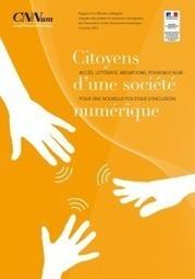 [Rapport] « Citoyens d'une société numérique -pour une nouvelle politique d'inclusion » | Conseil National du Numérique | Sociologie du numérique et Humanité technologique | Scoop.it