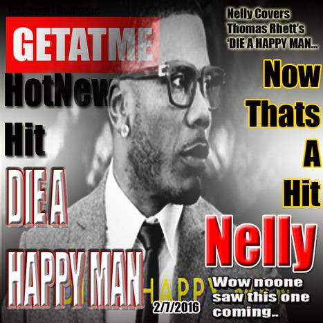 GetAtMe HotNewHit Nelly 'DIE A HAPPY MAN'  This one's a hit... Score 54pts grade B #DidISayThisWasAGreatSong | GetAtMe | Scoop.it