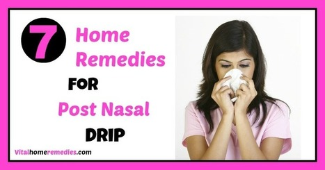 7 Home Remedies for Post Nasal Drip | Vital Home Remedies | RHINOSINUSITIS & HAEMORRHOIDS | Scoop.it