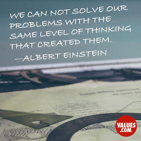 """""""We can not solve our problems with the same level of thinking that created them."""" 