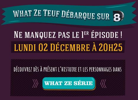 What Ze Teuf, première série produite via les réseaux sociaux - Pierre Legeay | Webmarketing | Scoop.it