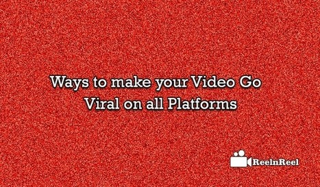 Ways to make your Video Go Viral on All Platforms | Internet Marketing | Scoop.it