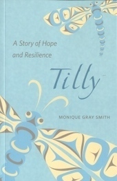 Tilly: A Story of Hope and Resilience, by Monique Gray Smith | Creative Nonfiction : best titles for teens | Scoop.it