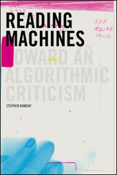 Reading Machines: Toward an Algorithmic Criticism | Stephen Ramsay | UI Press | The Programmable City | Scoop.it